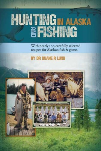 hunting-and-fishing-in-alaska-by-duane-r-lund-2007-01-15