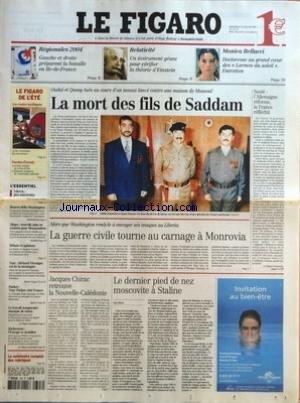 FIGARO (LE) [No 18337] du 23/07/2003 - REGIONALES 2004 - GAUCHE ET DROITE PREPARENT LA BATAILLE EN ILE-DE-FRANCE - RELATIVITE - UN INSTRUMENT GEANT POUR VERIFIER LA THEORIE D'EINSTEIN - MONICA BELLUCI - DOCTORESSE AU GRAND COEUR DES LARMES DU SOLEIL. ENTRETIEN - LES ROUTES MYTHIQUES - LA 66, L'AMERIQUE FAIT SON CINEMA - PAROLES D'AVENIR - ARTHUR, CACIQUE DE LA RUE D'ULM - EDOUARD, BENJAMIN DE L'ASSEMBLEE NATIONALE - LIBERIA - PAX AMERICANA PAR GEORGES SUFFERT - SHARON DEFIE WASHINGTON - ALEGRE par Collectif