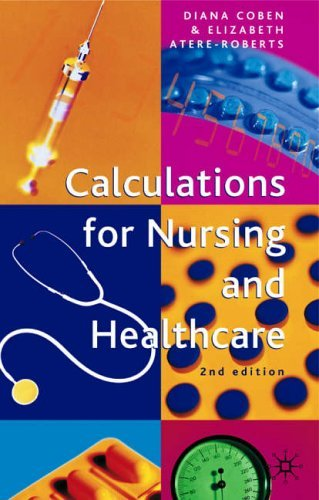 Calculations for Nursing and Healthcare: 2nd edition by Coben, Diana, Atere-Roberts, Elizabeth (October 31, 2005) Paperback