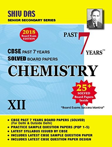 Shiv Das CBSE Past 7 Years Solved Board Papers for Class 12 Chemistry (2018 Board Exam Edition)