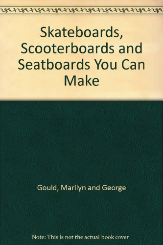Skateboards, Scooterboards and Seatboards You Can Make par -