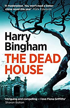 The Dead House: Fiona Griffiths Crime Thriller Series Book 5 by [Bingham, Harry]