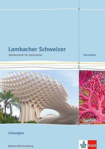 Lambacher Schweizer Mathematik Kursstufe. Ausgabe Baden-Württemberg: Lösungen Klassen 11/12 (Lambacher Schweizer. Ausgabe für Baden-Württemberg ab 2016)