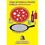 PIZZA IN PADELLA VELOCE E BELLA (Metodo Precottura) (Condor eBook Words Vol. 1) (Italian Edition)