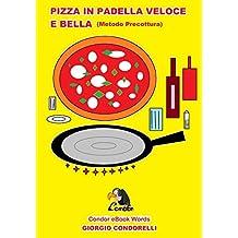 PIZZA IN PADELLA VELOCE E BELLA (Metodo Precottura) (Condor eBook Words) (Italian Edition)