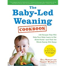 [(The Baby-Led Weaning Cookbook : 130 Recipes That Will Help Your Baby Learn to Eat Solid Foods and That the Whole Family Will Enjoy)] [By (author) Gill Rapley ] published on (April, 2012)