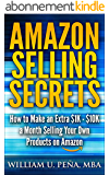 Amazon Selling Secrets: How to Make an Extra $1K - $10K a Month Selling Your Own Products on Amazon (English Edition)