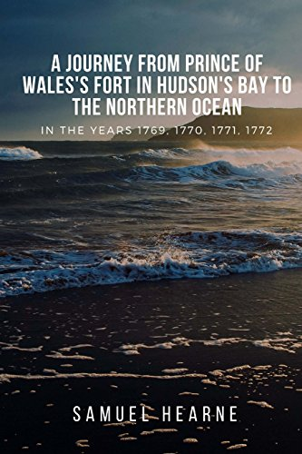 A Journey From Prince Of Wales's Fort In Hudson's Bay To The Northern Ocean: In The Years 1769, 1770, 1771, 1772 por Samuel Hearne