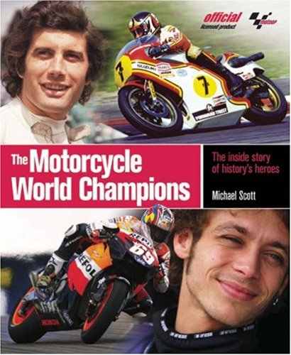 The Motorcycle World Champions: The Inside Story of History's Heroes, Officially Licensed by MotoGP por Michael Scott