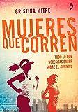 Mujeres Que Corren. Todo Lo Que Necesitas Saber Sobre El Running (Fuera de Colección)