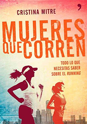 Mujeres que corren: Todo lo que necesitas saber sobre el running (Fuera de Colección)