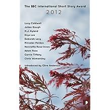 The BBC International Short Story Award 2012 (BBC National Short Story Award)