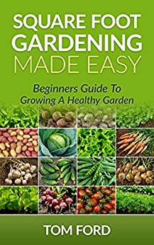 Square Foot Gardening Made Easy: Beginners Guide To Growing a Healthy Garden (Step by Step) (English Edition) von [Ford, Tom]