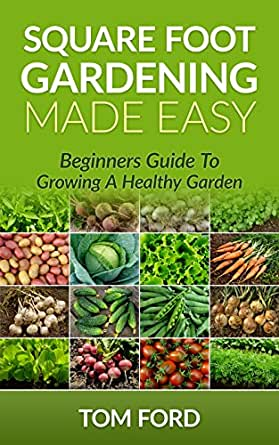 Square Foot Gardening Made Easy Beginners Guide To