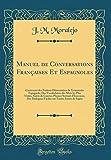 manuel de conversations francaises et espagnoles contenant des notions elementaires de grammaire espagnole; des vocabulaires des mots les plus dialogues faciles sur toutes sortes de sujets