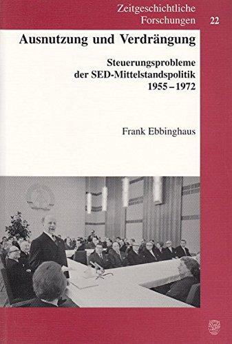 Ausnutzung und Verdrängung.: Steuerungsprobleme der SED-Mittelstandspolitik 1955-1972. (Zeitgeschichtliche Forschungen)
