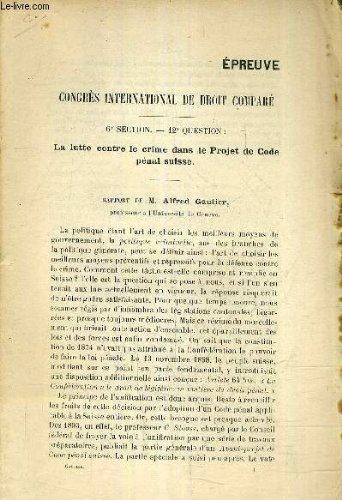 CONGRES INTERNATIONAL DE DROIT COMPARE - 6E SECTION - 12E QUESTION : LA LUTTE CONTRE LE CRIME DANS LE PROJET DE CODE PENAL SUISSE - (PLAQUETTE).
