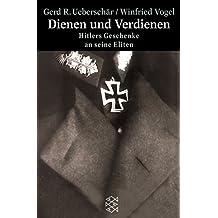 Dienen und Verdienen: Hitlers Geschenke an seine Eliten (Die Zeit des Nationalsozialismus)