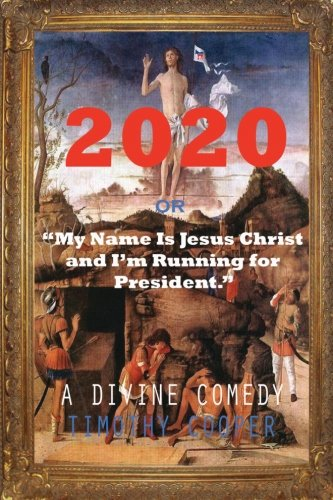2020 or: My Name is Jesus Christ and I'm Running for President