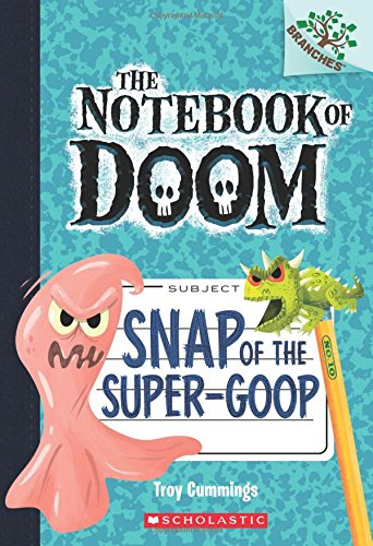 Snap of the Super-Goop (The Notebook of Doom, Band 10)