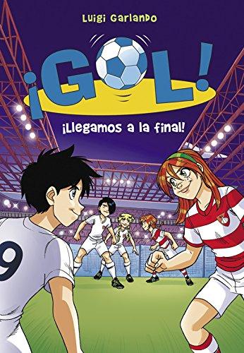 ¡Llegamos a la final! (Serie ¡Gol! 35) par Luigi Garlando