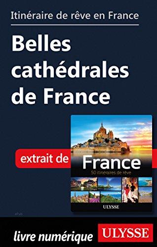 Descargar Libro Itinéraire de rêve en France - Belles cathédrales de France de Collectif