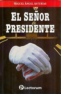 El Senor Presidente = MR.President par Miguel Ángel Asturias