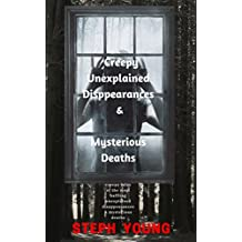 Creepy Tales of Unexplained Disappearances & Mysterious Deaths;  & the cryptic clues left behind: Unexplained Mysteries, Unexplained Disappearances.