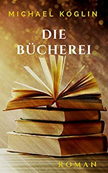 Die Bücherei (German Edition) by [Koglin, Michael]