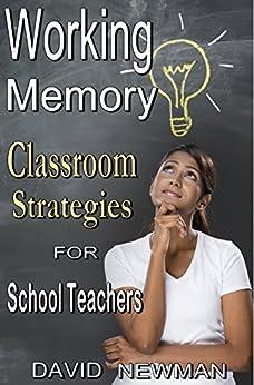 Working Memory Classroom Strategies by [Newman, David]