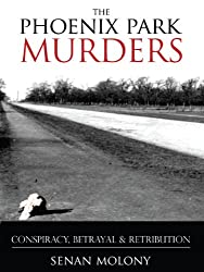 The Phoenix Park Murders: Political Assassination In Dublin: Murder, Betrayal and Retribution
