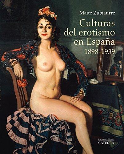 Culturas del erotismo en España, 1898-1939 (Arte Grandes Temas) por Maite Zubiaurre