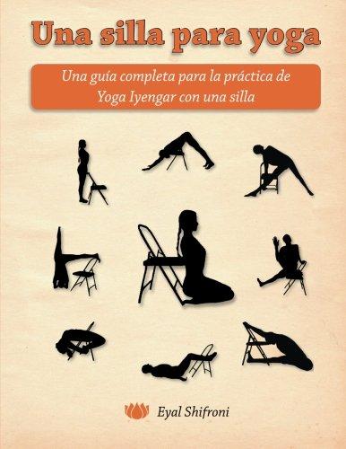 Una silla para yoga: Una guía completa para la práctica de Yoga Iyengar con una silla por Dr. Eyal Shifroni
