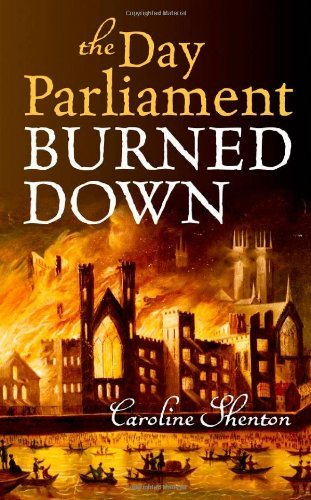 The Day Parliament Burned Down by Caroline Shenton (2012-11-07)