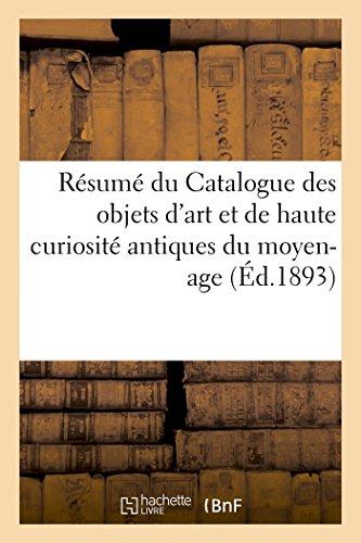 Résumé du Catalogue des objets d'art et de haute curiosité antiques du moyen-age: et de la Renaissance composant l'importante et précieuse collection Spitzer