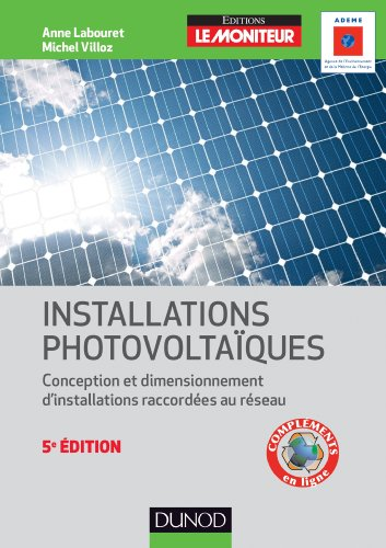 Installations photovoltaïques - 5e éd. : Conception et dimensionnement d'installations raccordées au réseau (Environnement et sécurité)