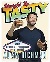 Straight Up Tasty: Meals, Memories, and Mouthfuls from My Travels