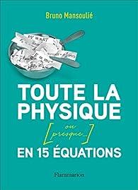 Toute la physique [ou presque...] en 15 équations par Bruno Mansoulié