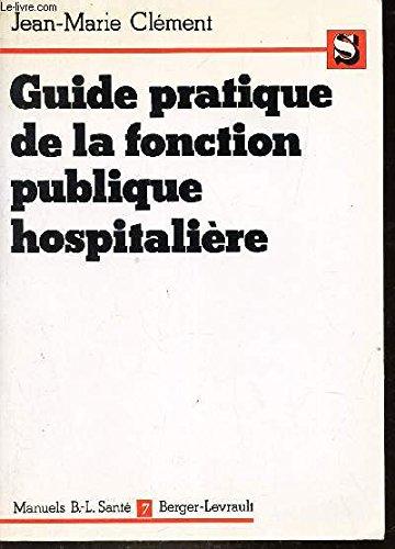 Guide pratique de la fonction publique hospitalière par  Jean-Marie Clément