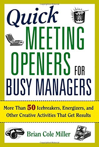 Quick Meeting Openers for Busy Managers: More Than 50 Icebreakers, Energizers, and Other Creative Activities That Get Results by Brian Cole Miller (2008-06-02)