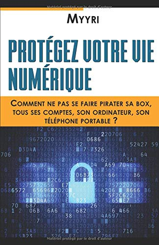 Protégez Votre Vie Numérique: Comment ne pas se faire pirater sa box, tous ses comptes, son ordinateur, son téléphone portable ? (Tout En Ordinateur Un -)