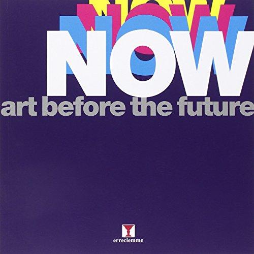 Now. Art before the future. Ediz. illustrata (Catalogo mostra) por Claudio Crescentini