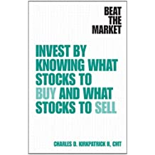 Beat the Market: Invest by Knowing What Stocks to Buy and What Stocks to Sell
