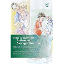 How to Live with Autism and Asperger Syndrome: Practical Strategies for Parents and Professionals by Wright, Barry (2003) Paperback