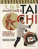 Anatomie & tai chi : Un manuel pratique et détaillé pour profiter de tous les bénéfices du tai chi et améliorer sa santé