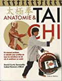 Anatomie & tai chi - Un manuel pratique et détaillé pour profiter de tous les bénéfices du tai chi et améliorer sa santé