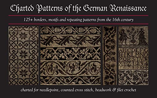 Charted Patterns of the German Renaissance: 125+ Borders, Motifs and Repeating Patterns from the 16th Century Charted for Needlepoint & Cross Stitch (English Edition)