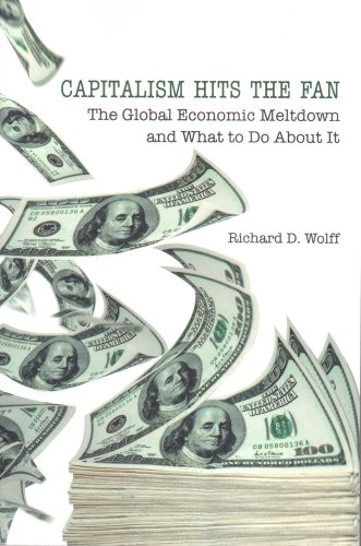 Capitalism Hits the Fan: The Global Economic Meltdown and What to Do About it por Richard D. Wolff