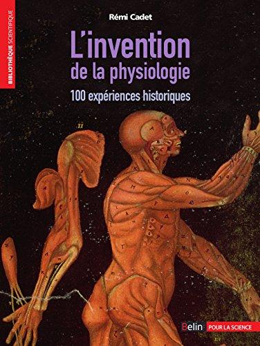 L'invention de la physiologie. 100 expériences historiques