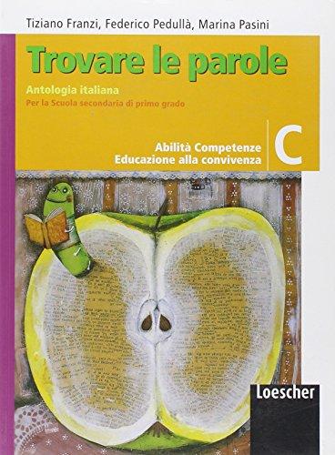 Trovare le parole. Vol. C. Antologia italiana. Per la Scuola media. Con espansione online